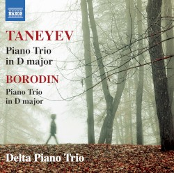 Taneyev: Piano Trio in D major / Borodin: Piano Trio in D major by Taneyev ,   Borodin ;   Delta Piano Trio