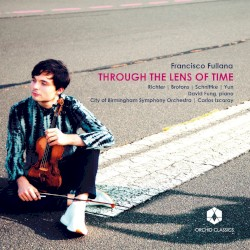 Through the Lens of Time by Richter ,   Brotons ,   Schnittke ,   Yun ;   Francisco Fullana ,   David Fung ,   City of Birmingham Symphony Orchestra ,   Carlos Izcaray