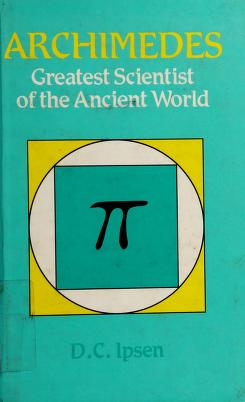 Cover of: Archimedes, greatest scientist of the ancient world | D. C. Ipsen
