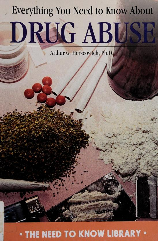 Everything you need to know about drug abuse by Arthur Herscovitch