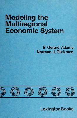 Cover of: Modeling the multiregional economic system | edited by F. Gerard Adams, Norman J. Glickman.
