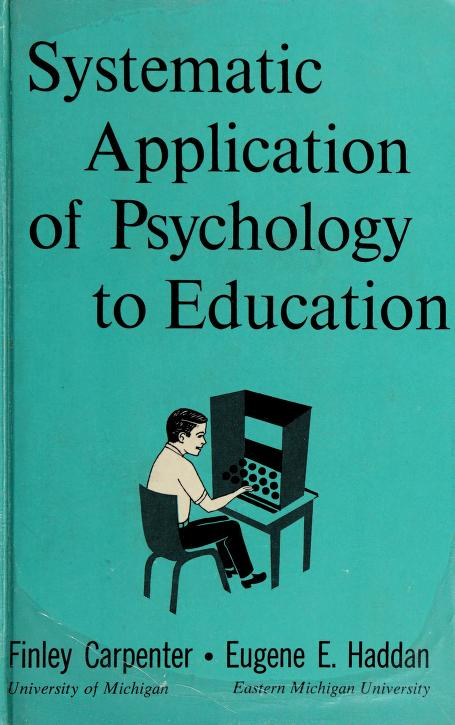 Systematic application of psychology to education by Finley Carpenter